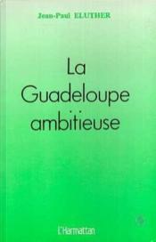La Guadeloupe ambitieuse - Couverture - Format classique
