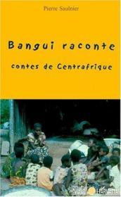 Bangui raconte ; contes de Centrafrique - Couverture - Format classique
