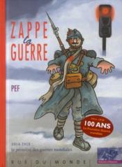 Zappe la guerre ; 1914-1918 : la première des guerres mondiales - Couverture - Format classique