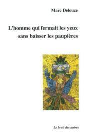L'Homme Qui Fermait Les Yeux Sans Baisser Les Paupieres - Couverture - Format classique