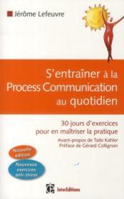 S'entrainer a la Process Communication au quotidien ; 30 jours d'exercices pour en maitriser la pratique (2e edition)