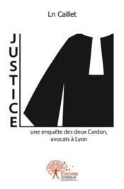 Justice ; une enquête des deux Cardon, avocats à Lyon - Couverture - Format classique