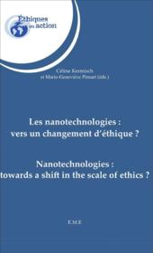 Vente livre :  Nanotechnologies : vers un changement d'ethique ; nanotechnologies : towards a shift in the scale of ethics ?  - Celine Kermisch - Marie-Genevieve Pinsart