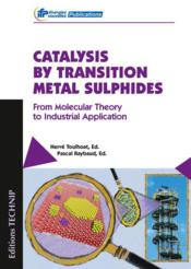 Vente livre :  Catalysis by transition metal sulfides from molecular theroy to industrial application  - Herve Toulhoat - Pascal Raybaud