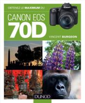 Obtenez le maximum du Canon EOS 70D  - Vincent Burgeon