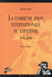 Vente livre :  La communication internationale du zapatisme ; 1994-2006  - Benjamin Ferron