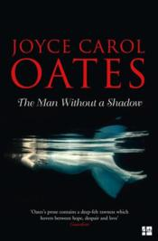 Vente livre :  THE MAN WITHOUT A SHADOW  - Joyce Carol Oates