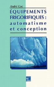 Equipements frigorifiques: automatisme et conception - Couverture - Format classique