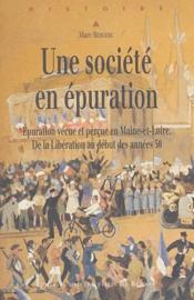 Une société en épuration ; épuration vécue et perçue en Maine-et-Loire ; de la libération au début des années 50 - Couverture - Format classique