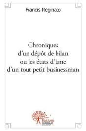 Chroniques D'Un Depot De Bilan Ou Les Etats D'Ame D'Un Tout Petit Businessman - Couverture - Format classique