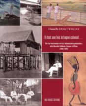 Il était une fois le bagne colonial ; vie d'un fonctionnaire civil de l'administration pénitentiaire - Couverture - Format classique
