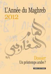 L'année du Maghreb 2012 ; un printemps arabe ? - Couverture - Format classique