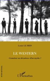 Le western ; grandeur ou décadence d'un mythe ? - Couverture - Format classique