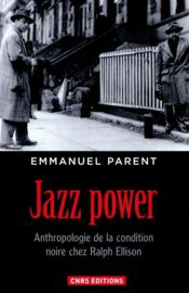 Vente livre :  Jazz power : anthropologie de la condition noire chez Ralph Ellison  - Emmanuel Parent