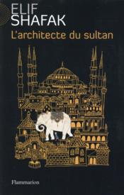 L'architecte du sultan  - Elif Shafak