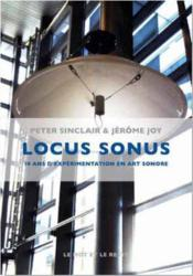 Locus sonus ; 10 ans d'expérimentation en art sonore  - Peter Sinclair - Jerome Joy