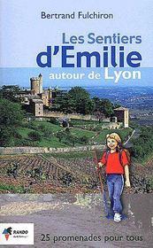 Les sentiers d'Emilie autour de Lyon ; 25 promenades pour tous - Couverture - Format classique