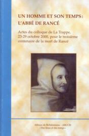 Un homme et son temps : l'abbe de Rancé ; actes du colloque de La Trappe, 23-29 octobre 2000, pour le troisième centenaire de la mort de Rancé - Couverture - Format classique