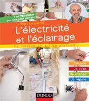L'électricité et l'éclairage ; j'installe, je pose, je change, je répare - Couverture - Format classique