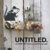 Vente livre :  Untitled ; le street art dans la contre culture  - Collectif