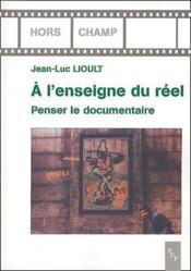 À l'enseigne du réel ; penser le documentaire - Couverture - Format classique