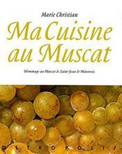 Ma cuisine au muscat ; hommage au muscat de saint-Jean-de-Minervois - Intérieur - Format classique