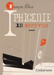 Iphigenie En Haute Ville - Couverture - Format classique