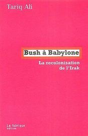 Bush à babylone ; la recolonisation de l'irak - Intérieur - Format classique