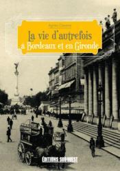 La vie d'autrefois à Bordeaux et en Gironde - Couverture - Format classique