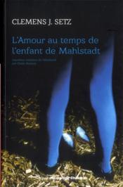 L'amour au temps de l'enfant de Mahlstadt - Couverture - Format classique
