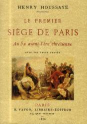 Le Premier Siege De Paris : An 52 Avant L'Ere Chretienne - Couverture - Format classique