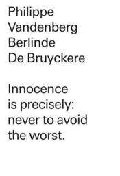 Berlinde De Bruyckere/Philippe Vandenberg Innocence Is Precisely Never To Avoid The Worst /Anglais - Couverture - Format classique