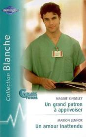 Un Grand Patron A Apprivoiser Suivi De Un Amour Inattendu (The Doctor'S Proposal - The Good Father) - Couverture - Format classique