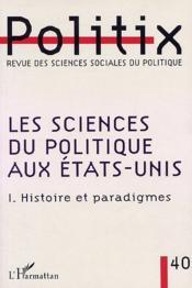 Les Sciences Du Politique Aux Etat-Unis -1 : Histoire Et Paradigmes - Couverture - Format classique