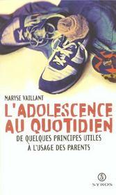 L'Adolescence Au Quotidien ; De Quelques Principes Utiles A L'Usage Des Parents - Intérieur - Format classique
