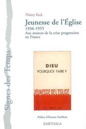 Jeunesse De L'Eglise (1936-1955). Aux Sources De La Crise Progressiste En France - Couverture - Format classique
