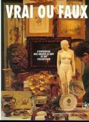 Vrai ou faux ; l'expertise des objets d'art et de collection - Couverture - Format classique