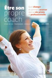 Être son propre coach ; quoi changer et comment avancer dans sa vie privée et professionnelle - Couverture - Format classique