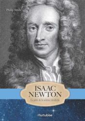isaac newton le p 232 re de la science moderne philip