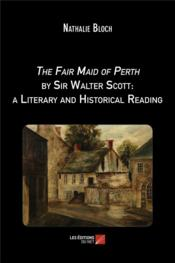 Vente livre :  The fair maid of Perth by sir Walter Scott ; a literary and historical reading  - Nathalie Bloch - Nathalie Bloch