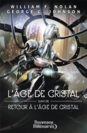 Vente livre :  L'âge de cristal ; retour à l'âge de cristal  - Nolan/Johnson Willia - William F. Nolan - William F. Nolan - George C. Johnson - George C. Johnson