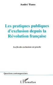 Les pratiques publiques d'exclusion depuis la révolution française ; le fin des exclusions est proche - Couverture - Format classique