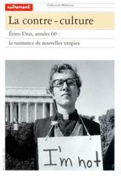La contre-culture ; Etats-Unis, années 60 : la naissance de nouvelles utopies - Couverture - Format classique