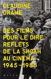 Des films pour le dire ; reflets de la shoah au cinéma (1945-1985) - Couverture - Format classique