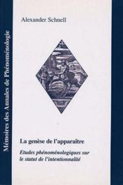 La genese de l'apparaitre ; etudes phenomenologiques sur le statut de l'intentionnalite - Couverture - Format classique
