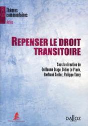 Vente livre :  Repenser le droit transitoire  - Drago+Le Prado+Seill - Guillaume Drago