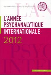 Vente livre :  L'année psychanalytique internationale 2012  - Jean-Michel Quinodoz - Louis Brunet