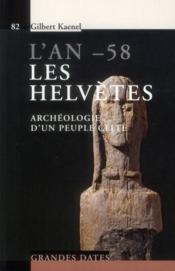 L'An -58. Les Helvetes. Archeologie D'Un Peuple Celte. N82 - Couverture - Format classique