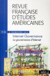 Revue Francaise D'Etudes Americaines N.134 ; Internet Governance ; La Gouvernance D'Internet - Couverture - Format classique