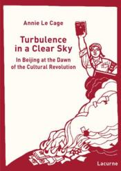 Vente livre :  Turbulence in a clear sky ; in Beijin at the dawn of the cultural revolution  - Annie Le Cage